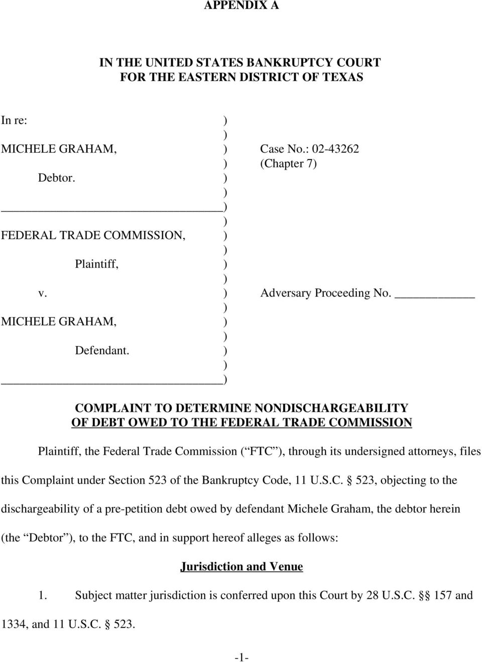 COMPLAINT TO DETERMINE NONDISCHARGEABILITY OF DEBT OWED TO THE FEDERAL TRADE COMMISSION Plaintiff, the Federal Trade Commission ( FTC, through its undersigned attorneys, files this Complaint under