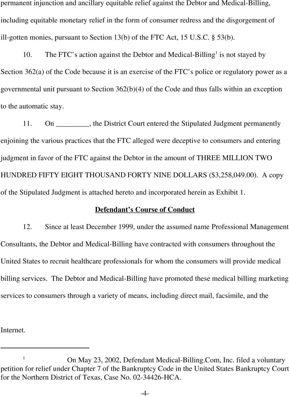 The FTC s action against the Debtor and Medical-Billing 1 is not stayed by Section 362(a of the Code because it is an exercise of the FTC s police or regulatory power as a governmental unit pursuant