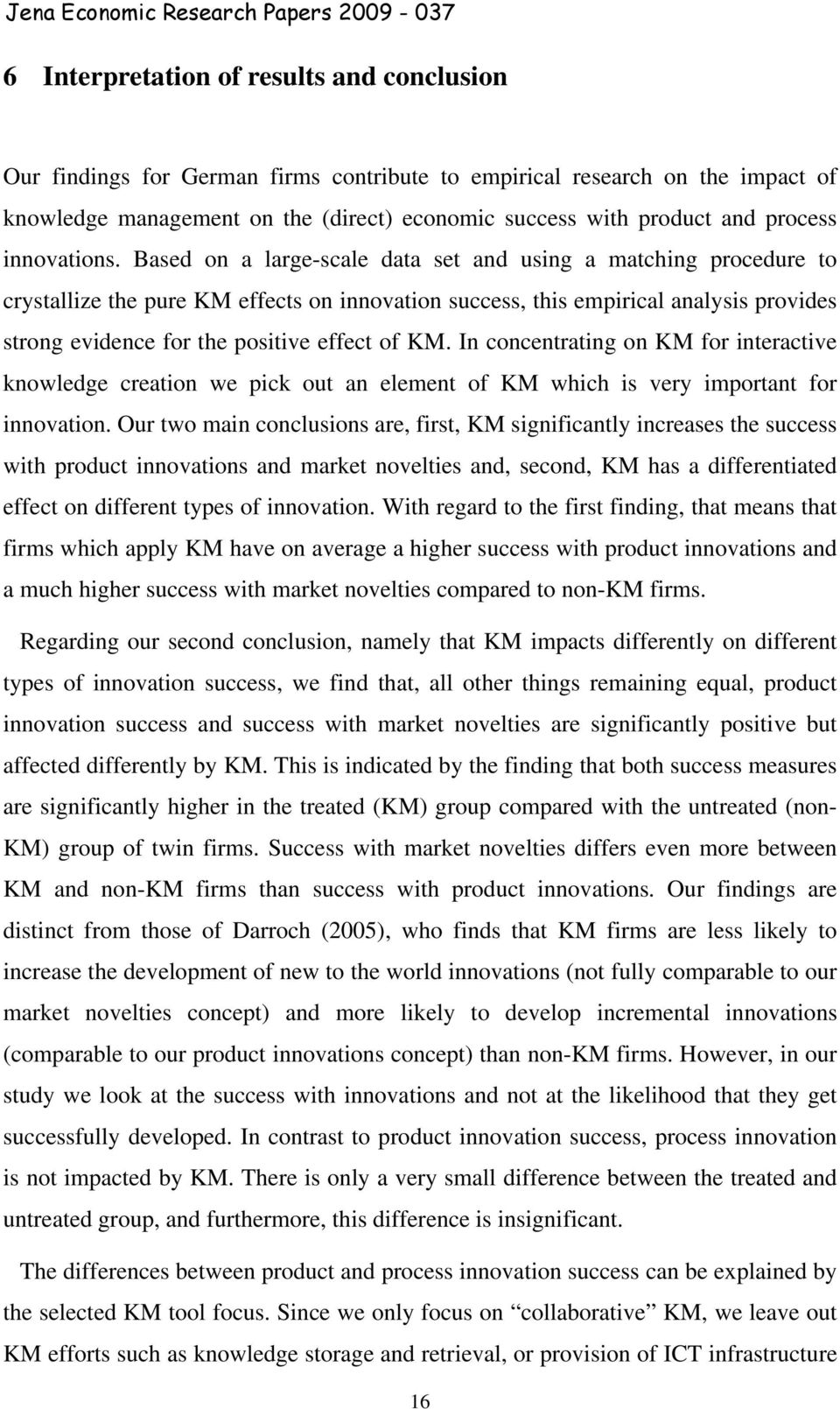 Based on a large-scale data set and using a matching procedure to crystallize the pure KM effects on innovation success, this empirical analysis provides strong evidence for the positive effect of KM.
