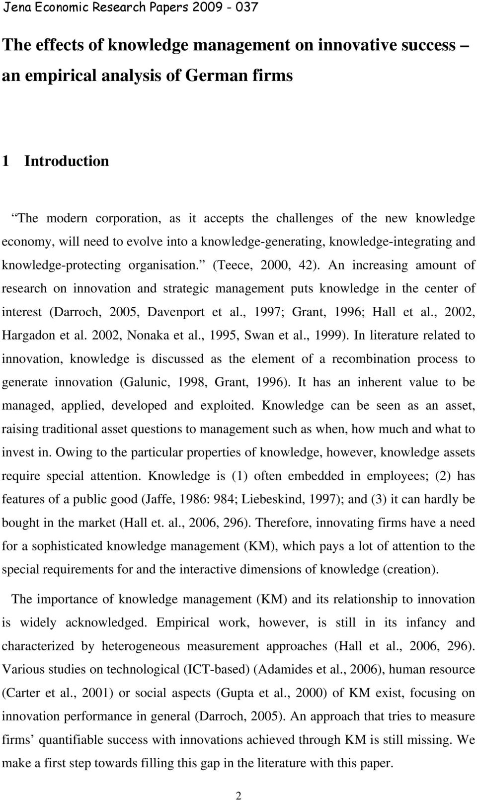 An increasing amount of research on innovation and strategic management puts knowledge in the center of interest (Darroch, 2005, Davenport et al., 1997; Grant, 1996; Hall et al., 2002, Hargadon et al.