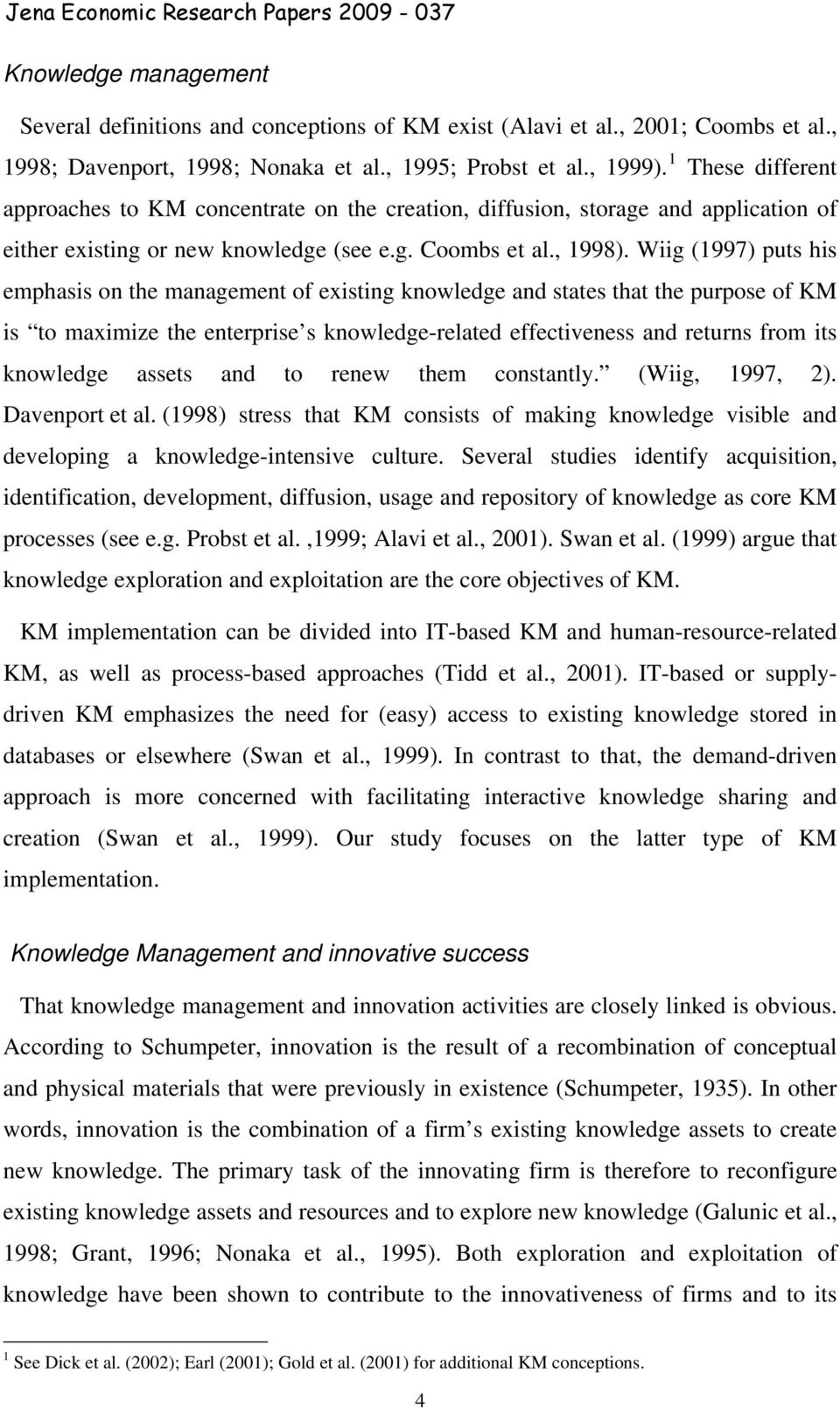 Wiig (1997) puts his emphasis on the management of existing knowledge and states that the purpose of KM is to maximize the enterprise s knowledge-related effectiveness and returns from its knowledge