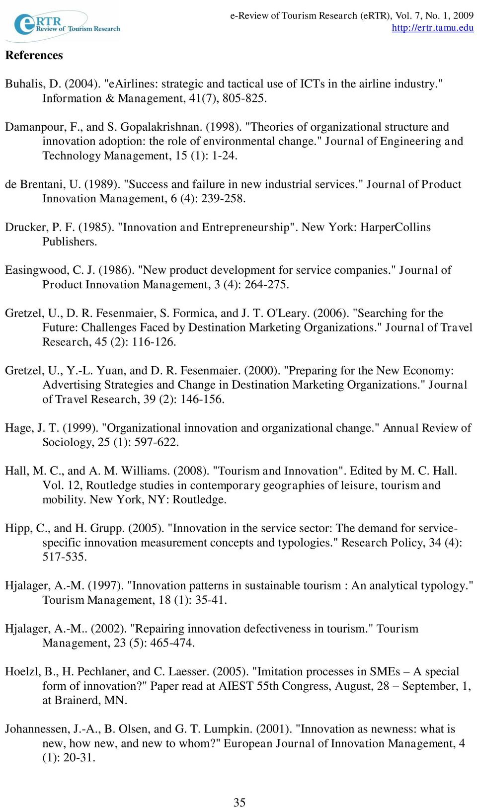 """Success and failure in new industrial services."" Journal of Product Innovation Management, 6 (4): 239-258. Drucker, P. F. (1985). ""Innovation and Entrepreneurship""."
