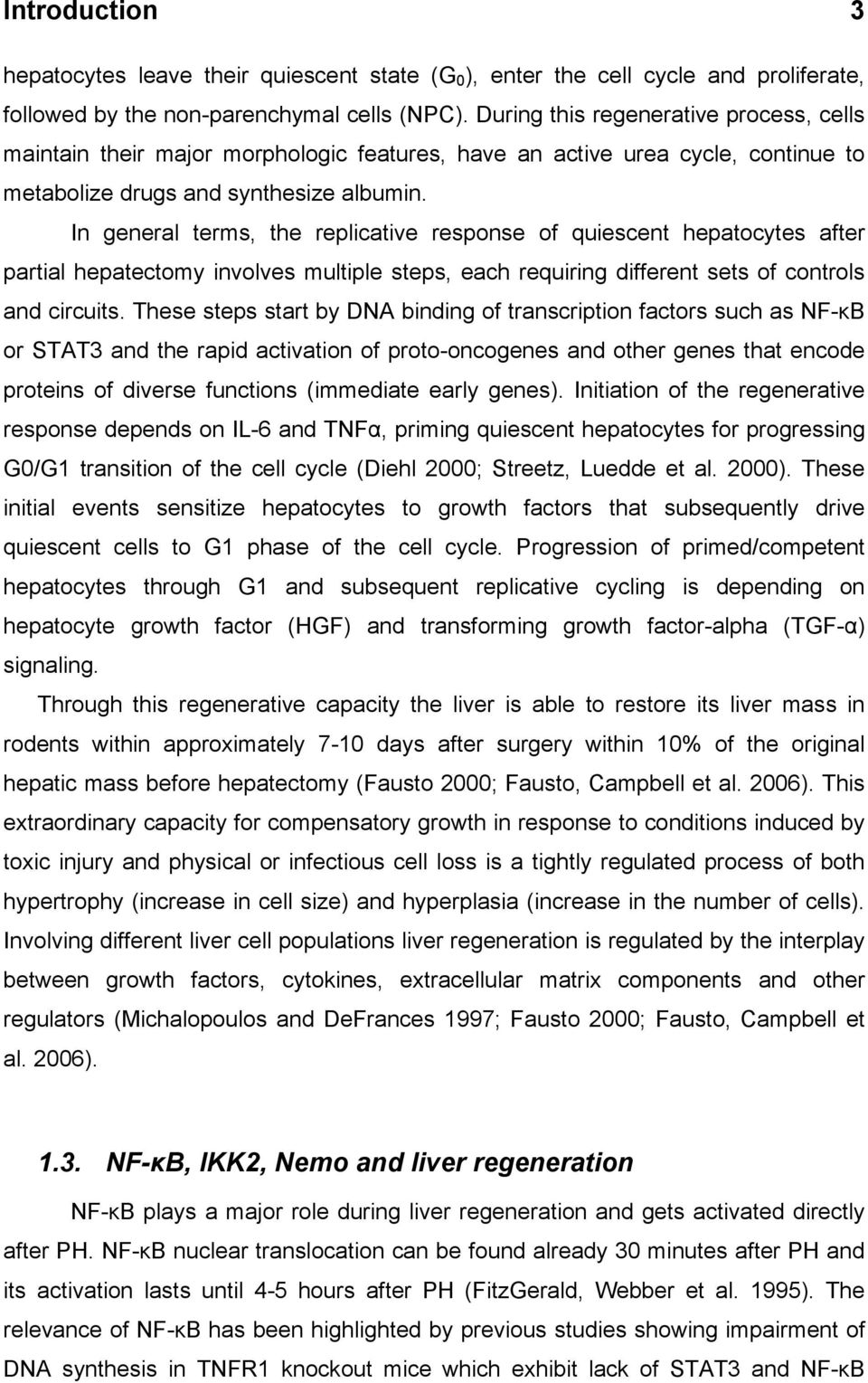 In general terms, the replicative response of quiescent hepatocytes after partial hepatectomy involves multiple steps, each requiring different sets of controls and circuits.