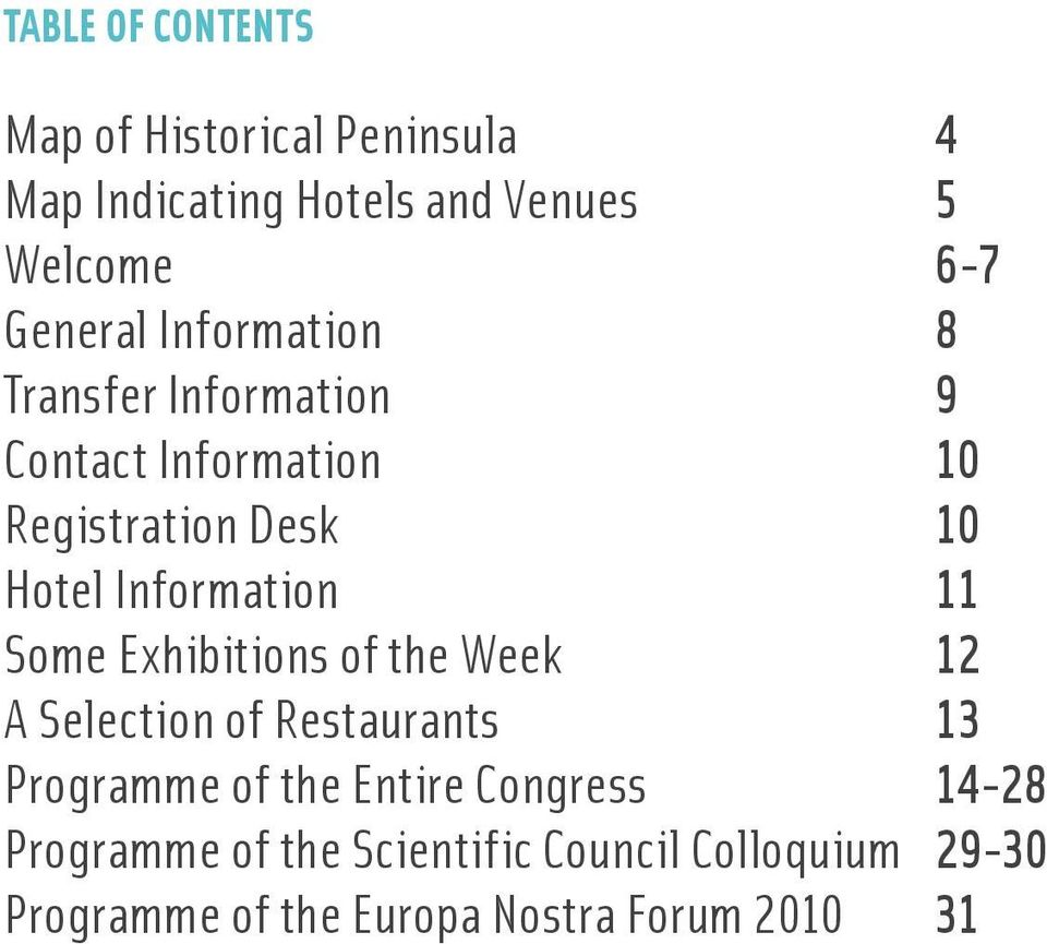 Information 11 Some Exhibitions of the Week 12 A Selection of Restaurants 13 Programme of the Entire