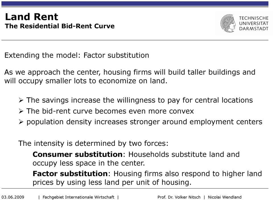 The savings increase the willingness to pay for central locations The bid-rent curve becomes even more convex population density increases stronger