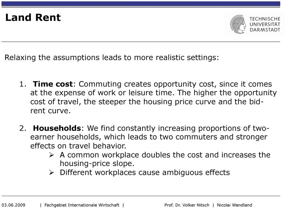The higher the opportunity cost of travel, the steeper the housing price curve and the bidrent curve. 2.