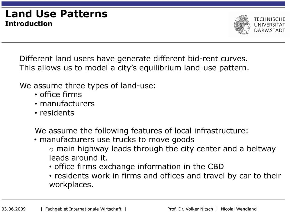 We assume three types of land-use: office firms manufacturers residents We assume the following features of local infrastructure: