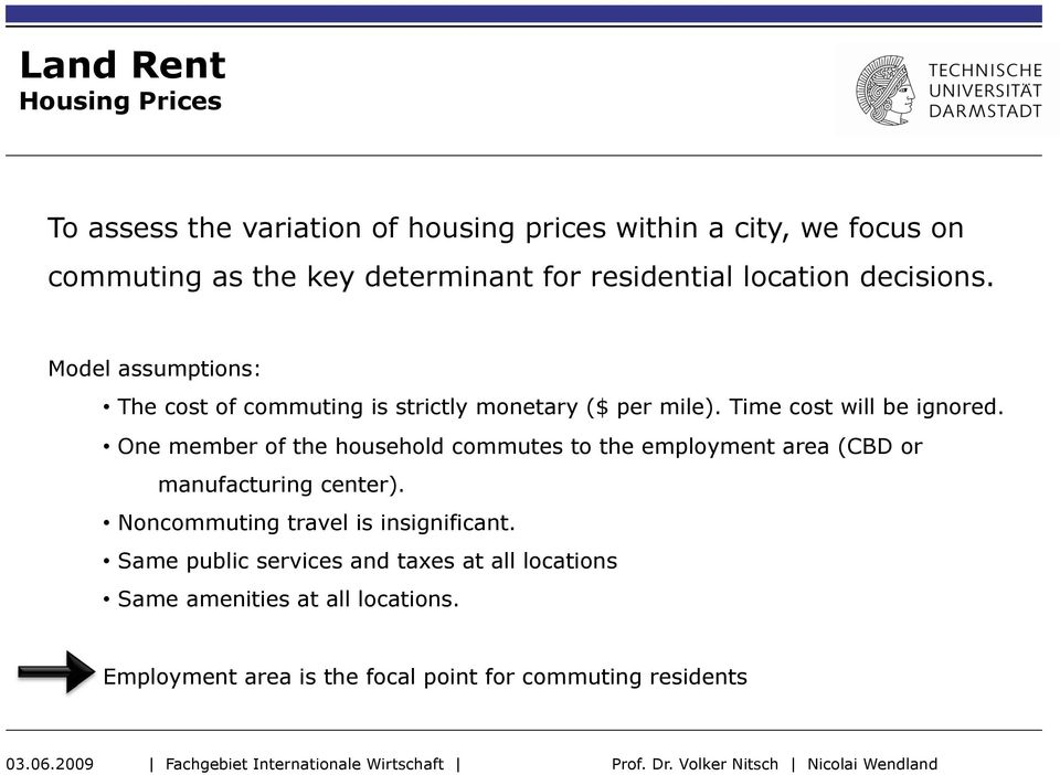 Time cost will be ignored. One member of the household commutes to the employment area (CBD or manufacturing center).