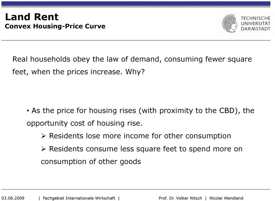As the price for housing rises (with proximity to the CBD), the opportunity cost of