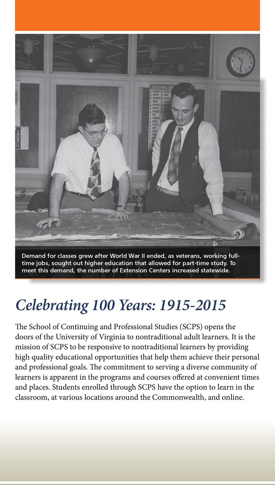 Celebrating 100 Years: 1915-2015 The School of Continuing and Professional Studies (SCPS) opens the doors of the University of Virginia to nontraditional adult learners.
