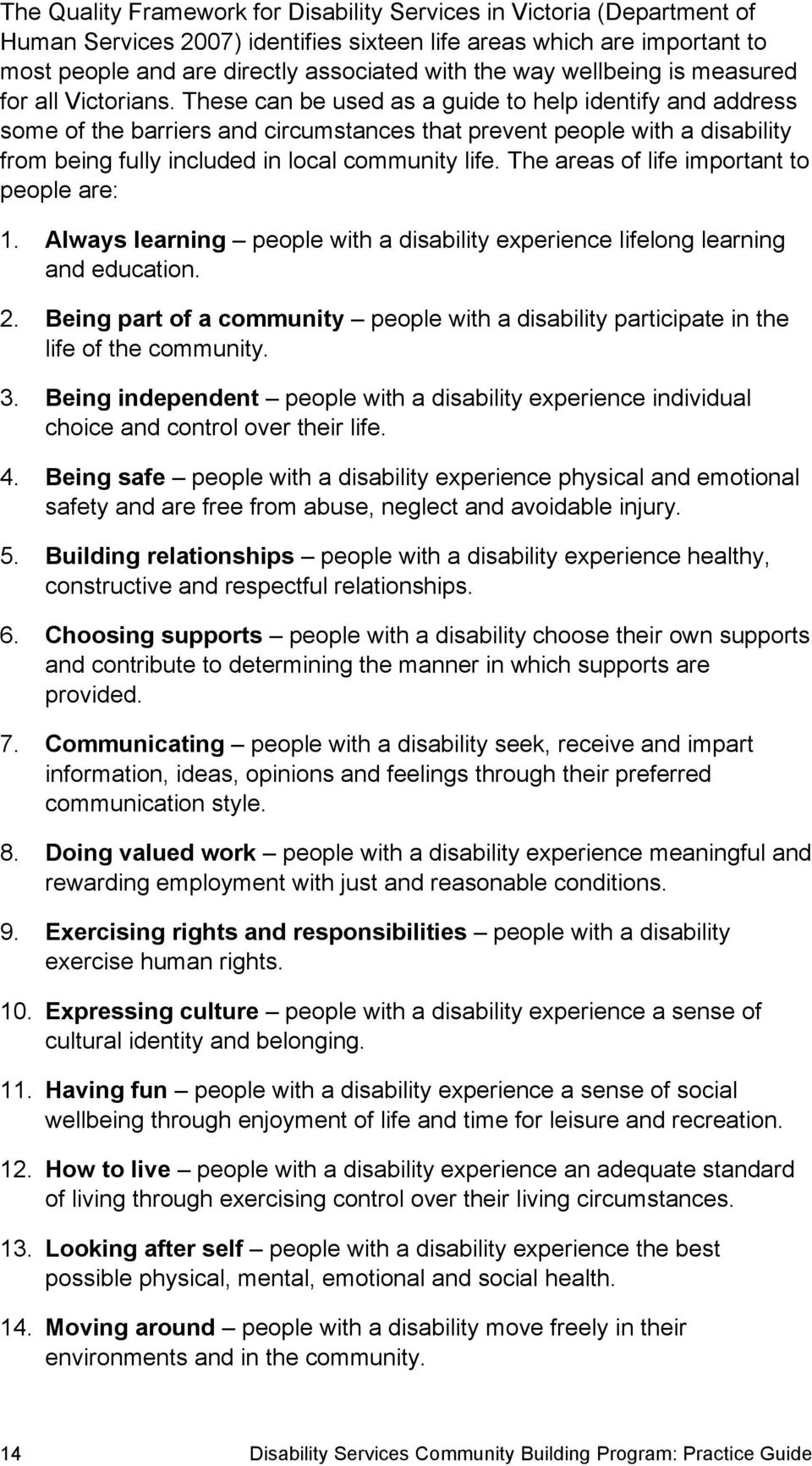 These can be used as a guide to help identify and address some of the barriers and circumstances that prevent people with a disability from being fully included in local community life.