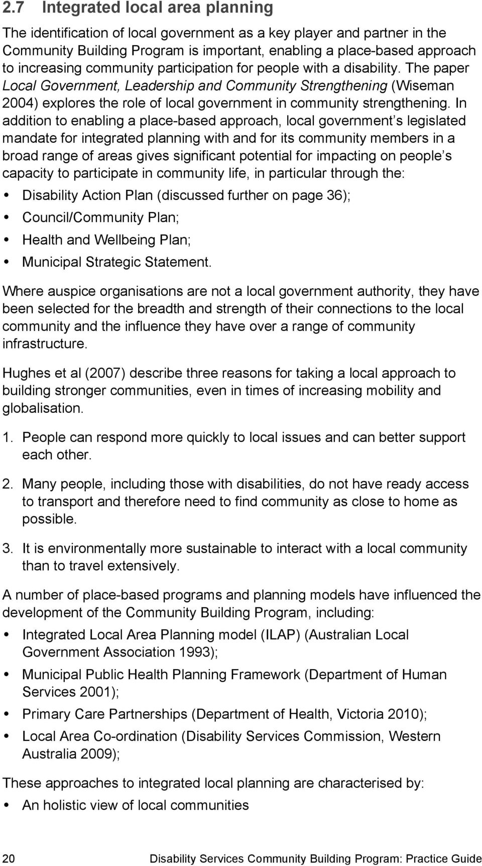 The paper Local Government, Leadership and Community Strengthening (Wiseman 2004) explores the role of local government in community strengthening.