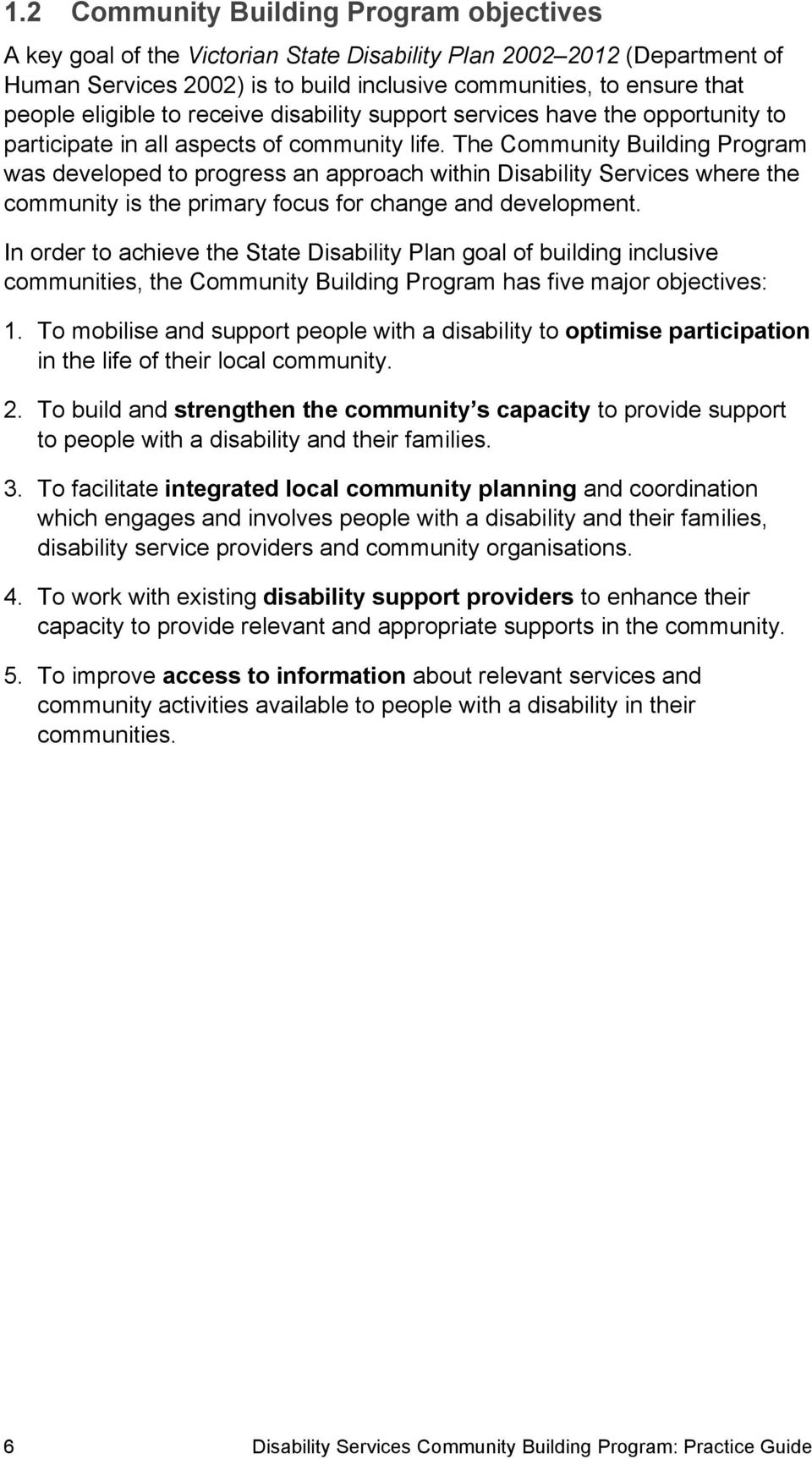 The Community Building Program was developed to progress an approach within Disability Services where the community is the primary focus for change and development.