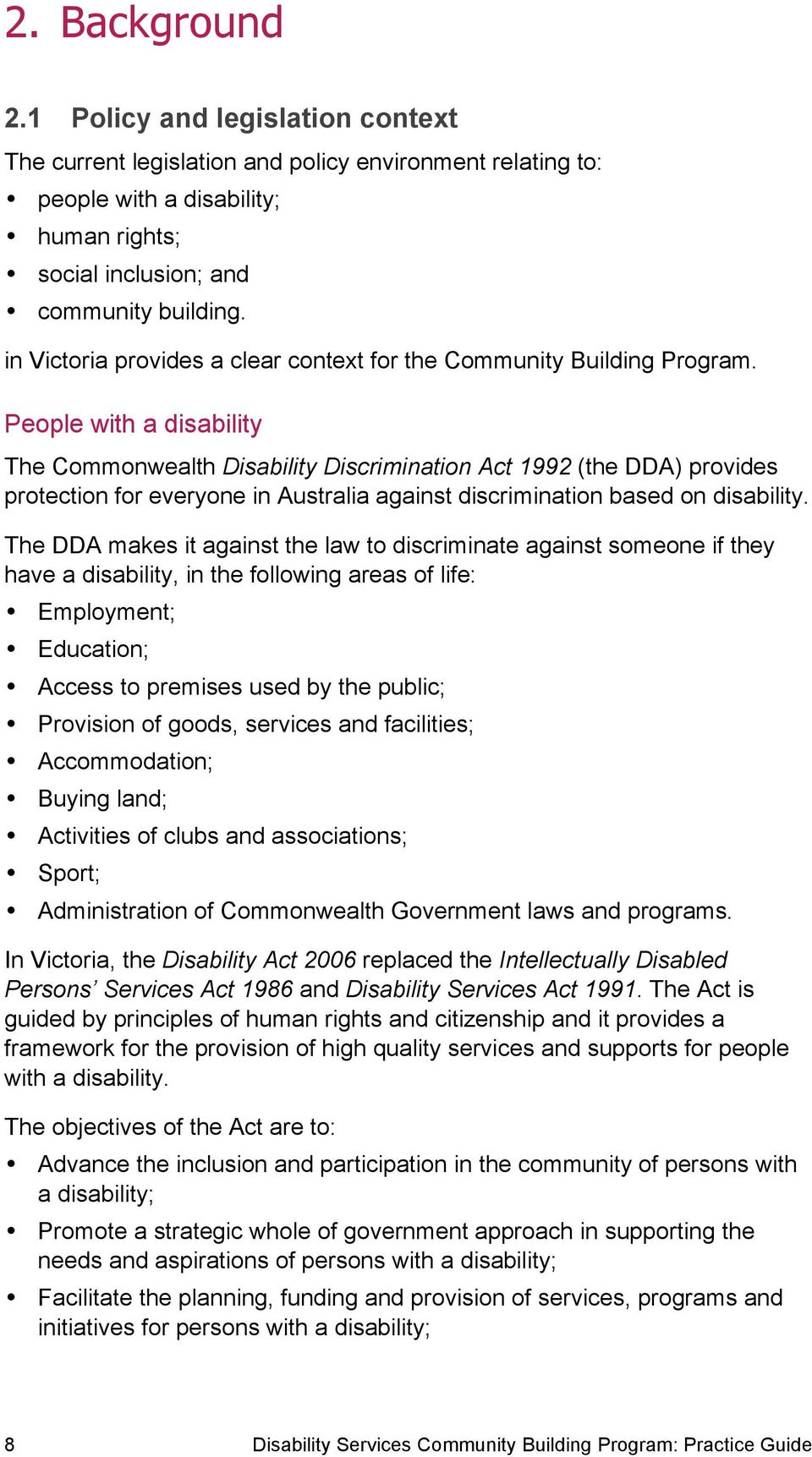 People with a disability The Commonwealth Disability Discrimination Act 1992 (the DDA) provides protection for everyone in Australia against discrimination based on disability.