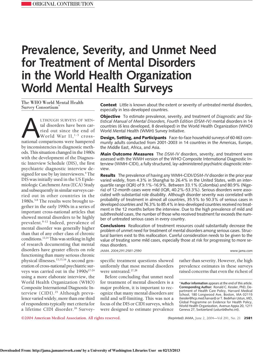 Objective To estimate prevalence, severity, and treatment of Diagnostic and Statistical Manual of Mental Disorders, Fourth Edition (DSM-IV) mental disorders in 14 countries (6 less developed, 8