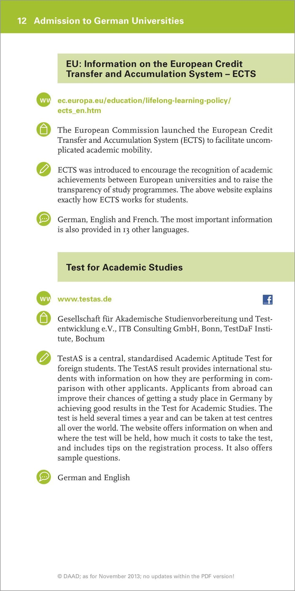 ECTS was introduced to encourage the recognition of academic achievements between European universities and to raise the transparency of study programmes.