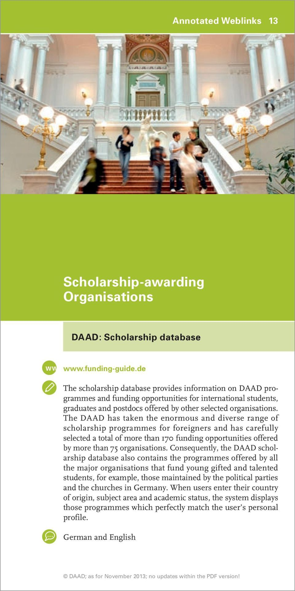 The DAAD has taken the enormous and diverse range of scholar ship programmes for foreigners and has carefully selected a total of more than 170 funding opportunities offered by more than 75