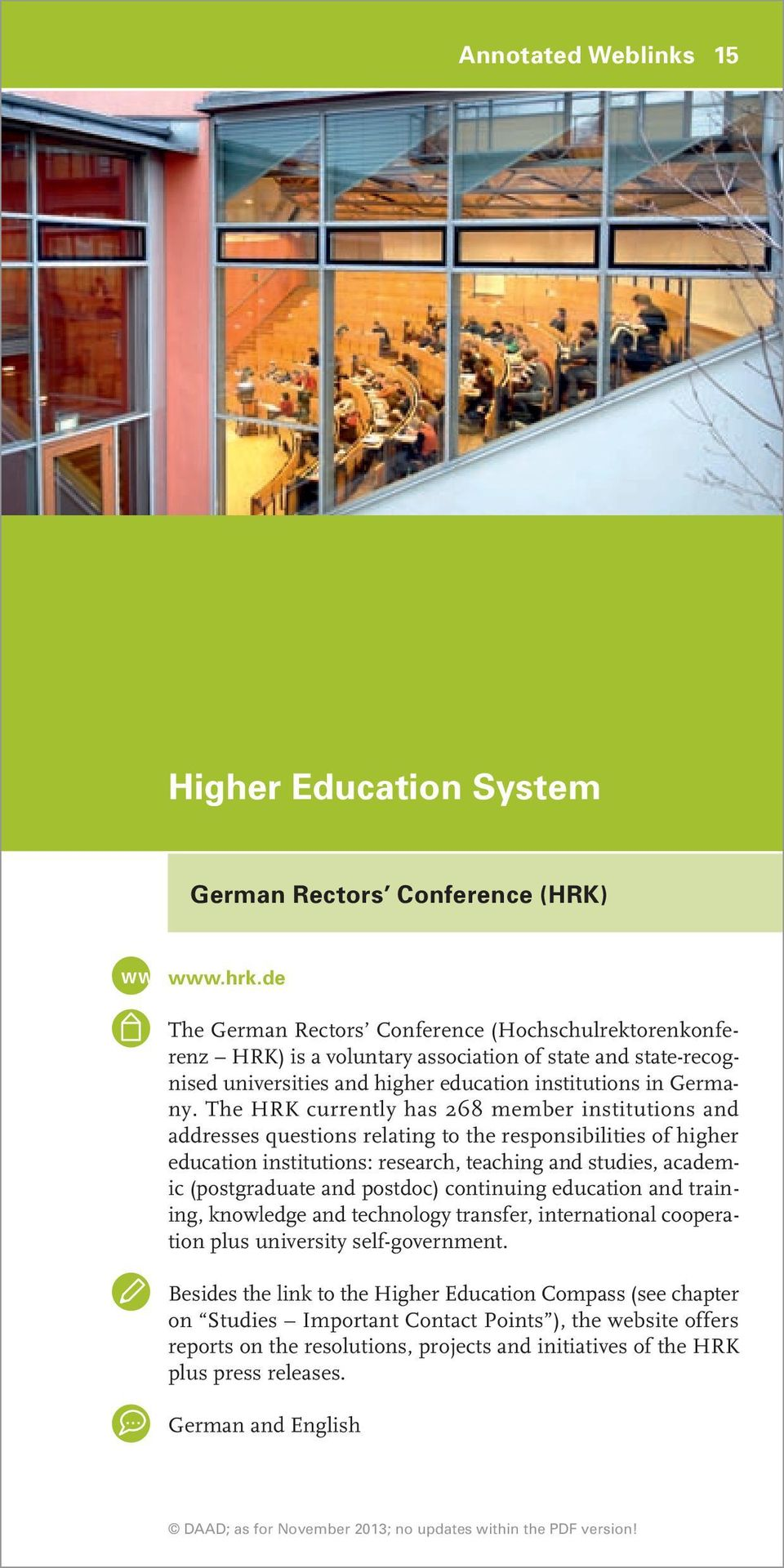 The HRK currently has 268 member institutions and addresses questions relating to the responsibilities of higher education institutions: research, teaching and studies, academic (postgraduate and