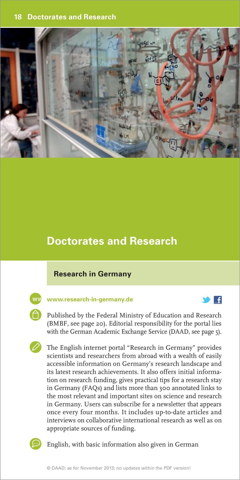 The English internet portal Research in Germany provides scientists and researchers from abroad with a wealth of easily accessible information on Germany s research landscape and its latest research