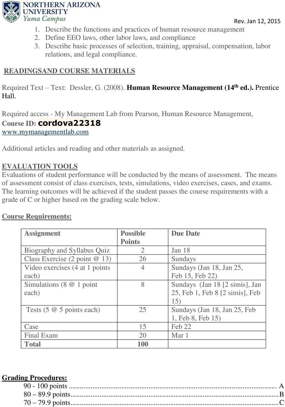 Human Resource Management (14 th ed.). Prentice Hall. Required access - My Management Lab from Pearson, Human Resource Management, Course ID: cordova22318 www.mymanagementlab.