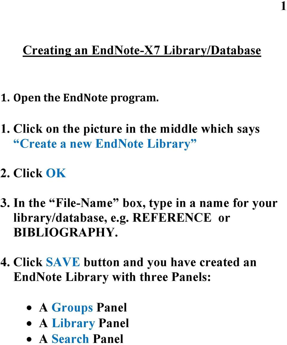 Click on the picture in the middle which says Create a new EndNote Library 2. Click OK 3.