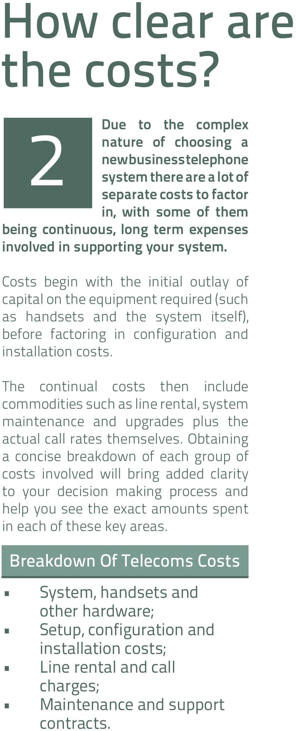 your system. Costs begin with the initial outlay of capital on the equipment required (such as handsets and the system itself), before factoring in configuration and installation costs.