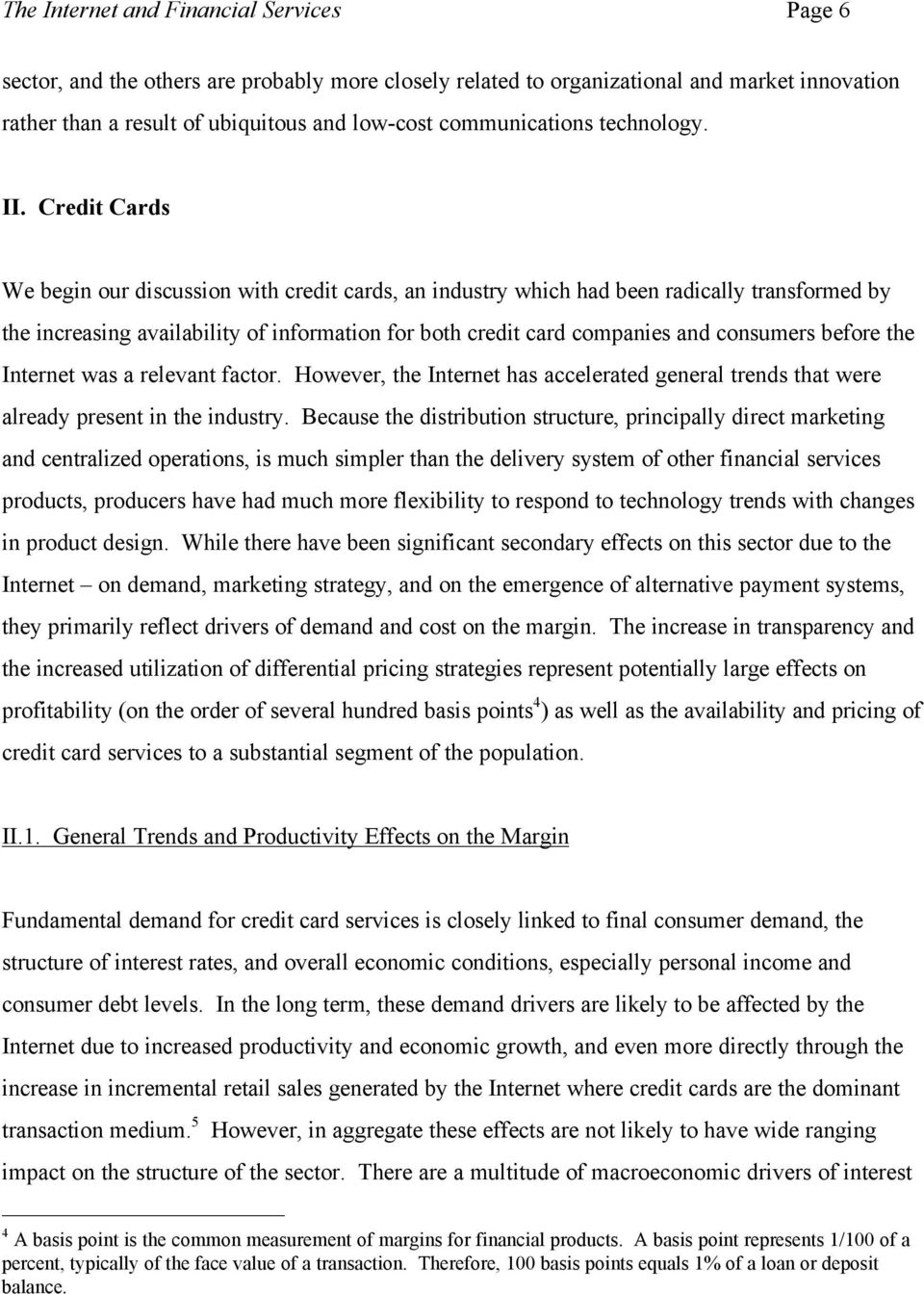 Credit Cards We begin our discussion with credit cards, an industry which had been radically transformed by the increasing availability of information for both credit card companies and consumers