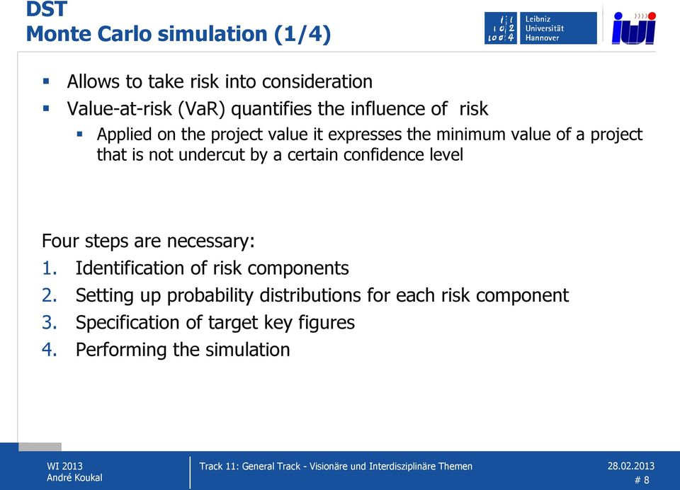 by a certain confidence level Four steps are necessary: 1. Identification of risk components 2.