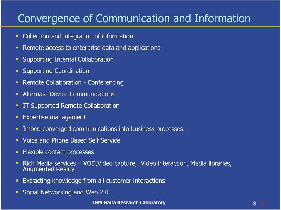 Expertise management Imbed converged communications into business processes Voice and Phone Based Self Service Flexible contact processes Rich Media
