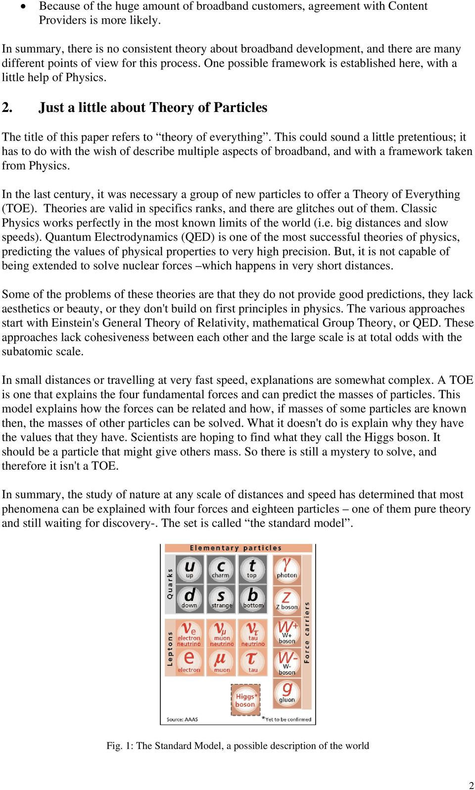 One possible framework is established here, with a little help of Physics. 2. Just a little about Theory of Particles The title of this paper refers to theory of everything.