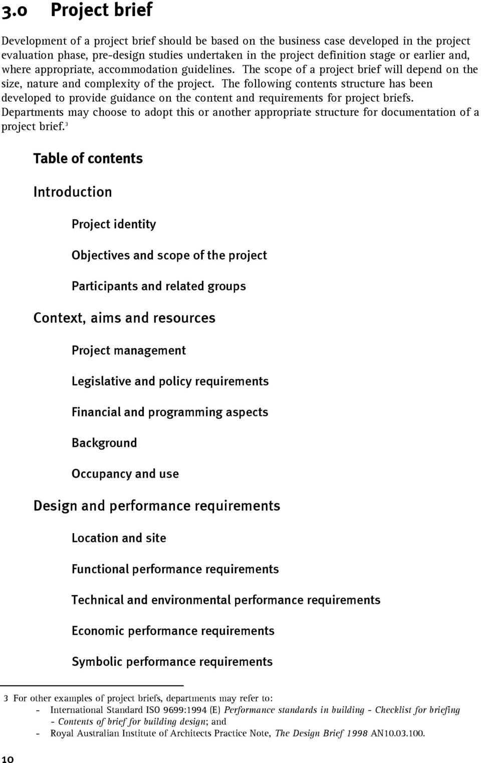 The following contents structure has been developed to provide guidance on the content and requirements for project briefs.