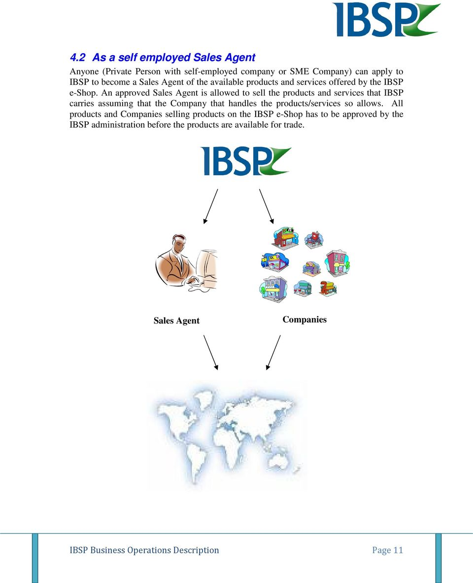 An approved Sales Agent is allowed to sell the products and services that IBSP carries assuming that the Company that handles the products/services