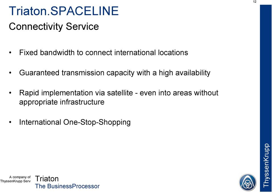 high availability Rapid implementation via satellite - even into