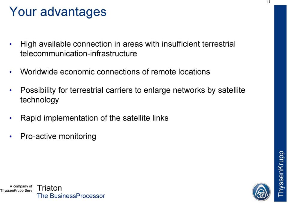 remote locations Possibility for terrestrial carriers to enlarge networks by