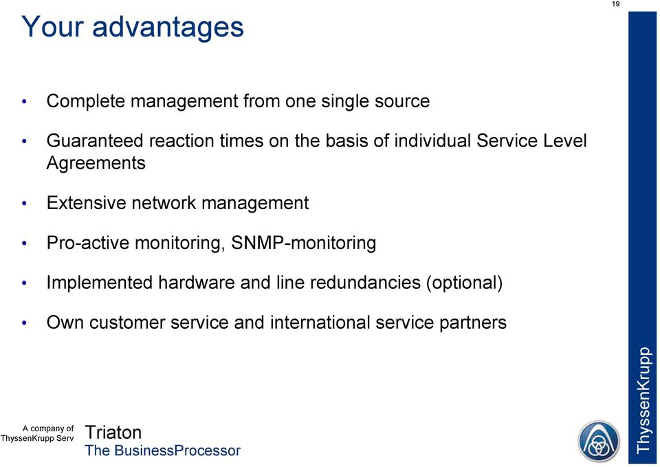 network management Pro-active monitoring, SNMP-monitoring Implemented hardware