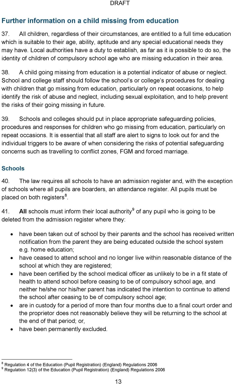 Local authorities have a duty to establish, as far as it is possible to do so, the identity of children of compulsory school age who are missing education in their area. 38.