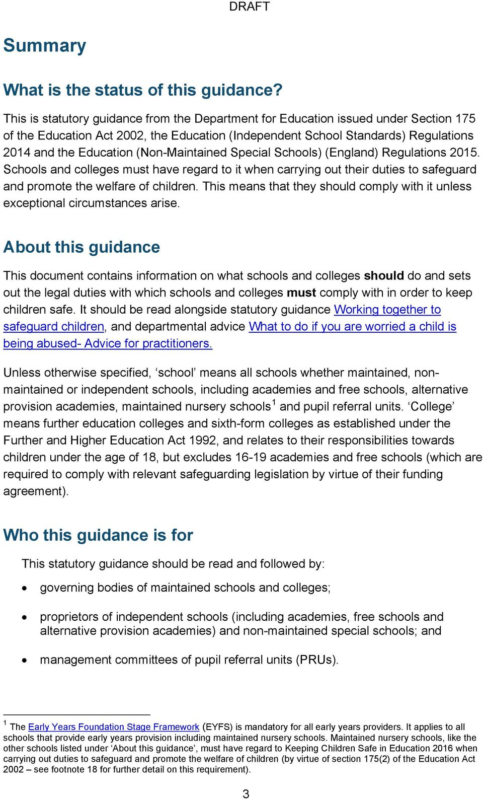 (Non-Maintained Special Schools) (England) Regulations 2015. Schools and colleges must have regard to it when carrying out their duties to safeguard and promote the welfare of children.