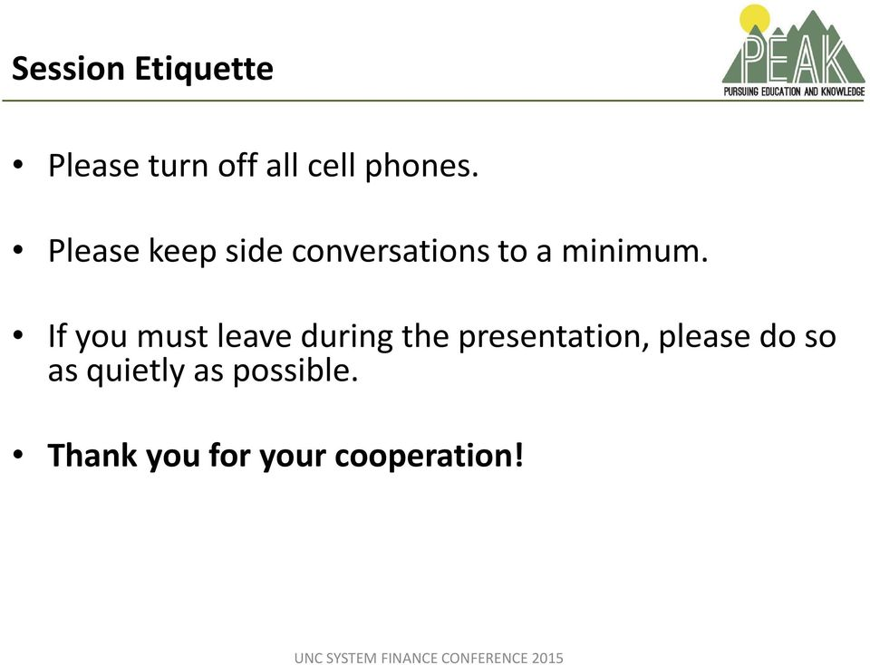If you must leave during the presentation, please