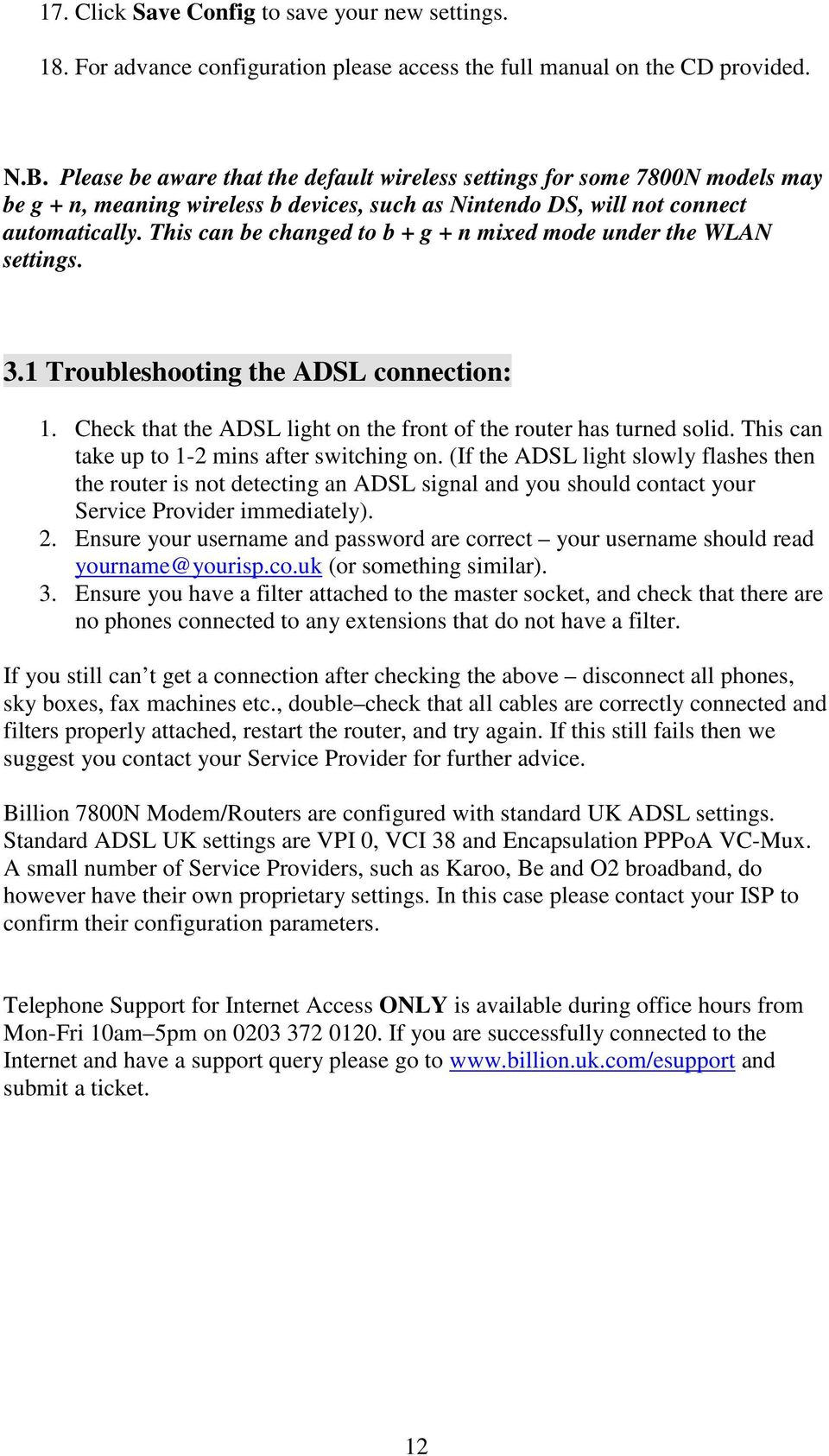 This can be changed to b + g + n mixed mode under the WLAN settings. 3.1 Troubleshooting the ADSL connection: 1. Check that the ADSL light on the front of the router has turned solid.