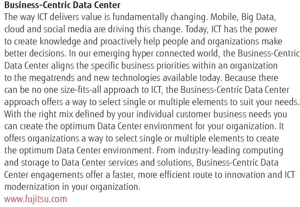 In our emerging hyper connected world, the Business-Centric Data Center aligns the specific business priorities within an organization to the megatrends and new technologies available today.