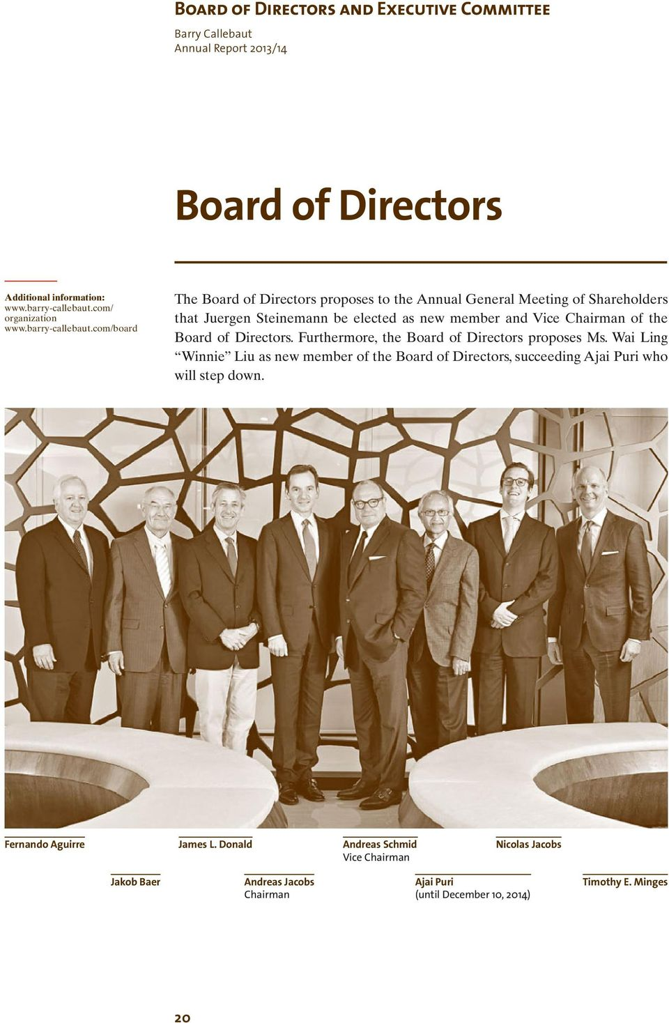 com/board The Board of Directors proposes to the Annual General Meeting of Shareholders that Juergen Steinemann be elected as new member and Vice Chairman of the