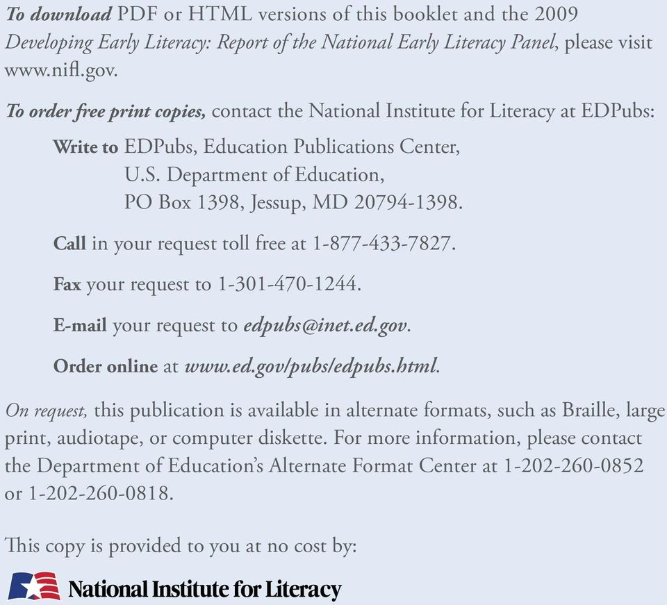 Call in your request toll free at 1-877-433-7827. Fax your request to 1-301-470-1244. E-mail your request to edpubs@inet.ed.gov. Order online at www.ed.gov/pubs/edpubs.html.