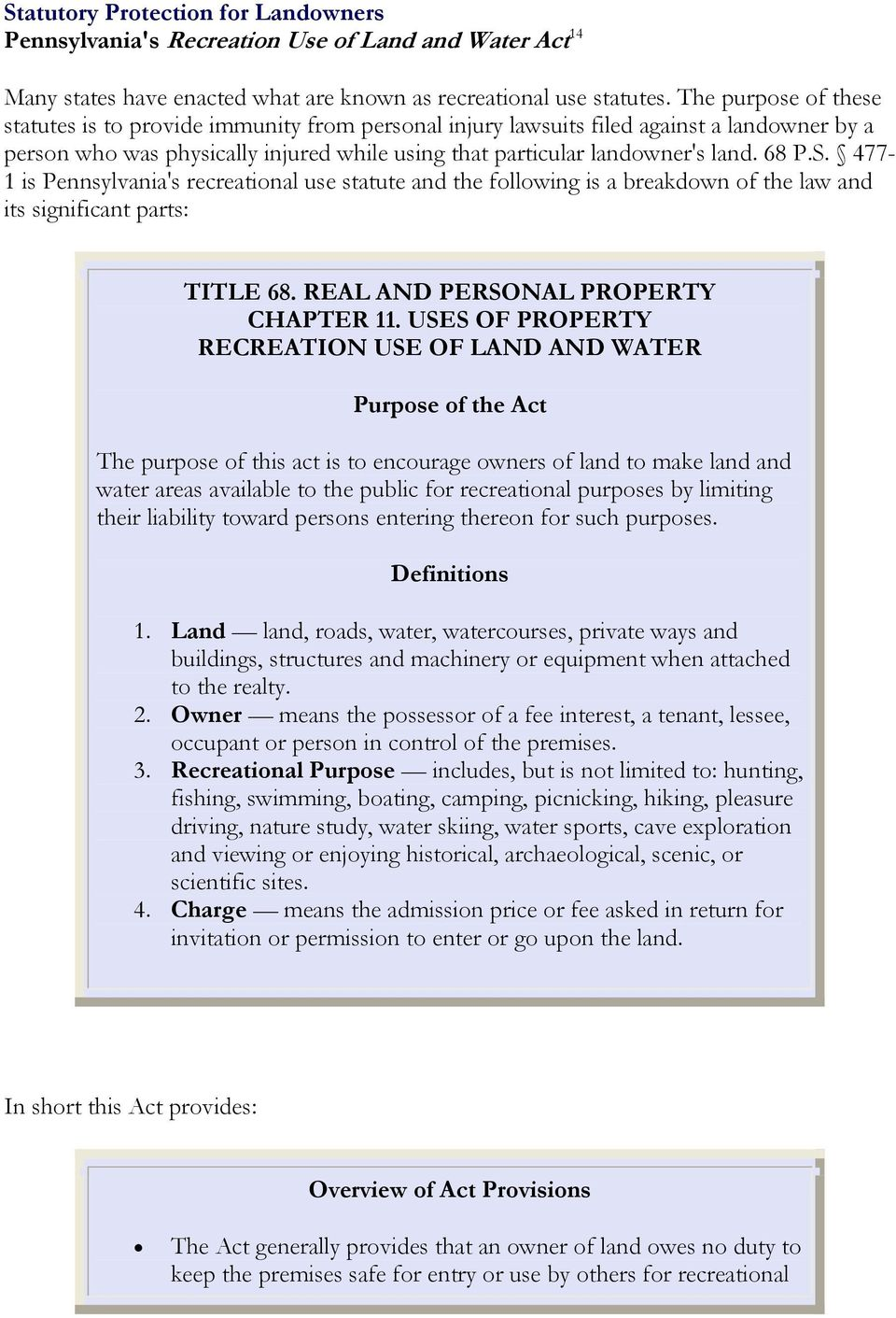 S. 477-1 is Pennsylvania's recreational use statute and the following is a breakdown of the law and its significant parts: TITLE 68. REAL AND PERSONAL PROPERTY CHAPTER 11.