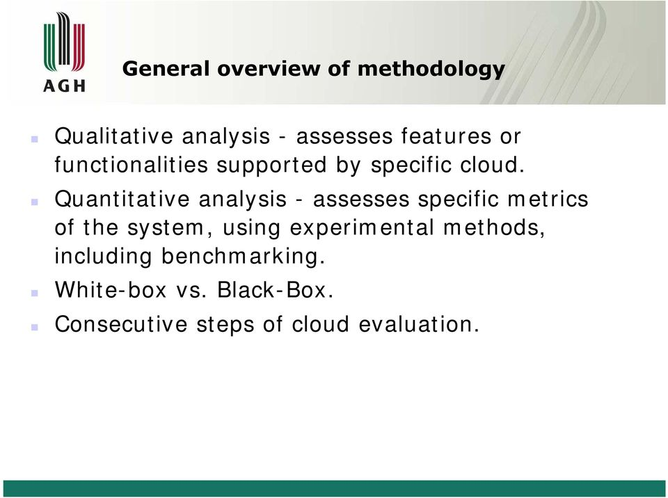 Quantitative analysis - assesses specific metrics of the system, using