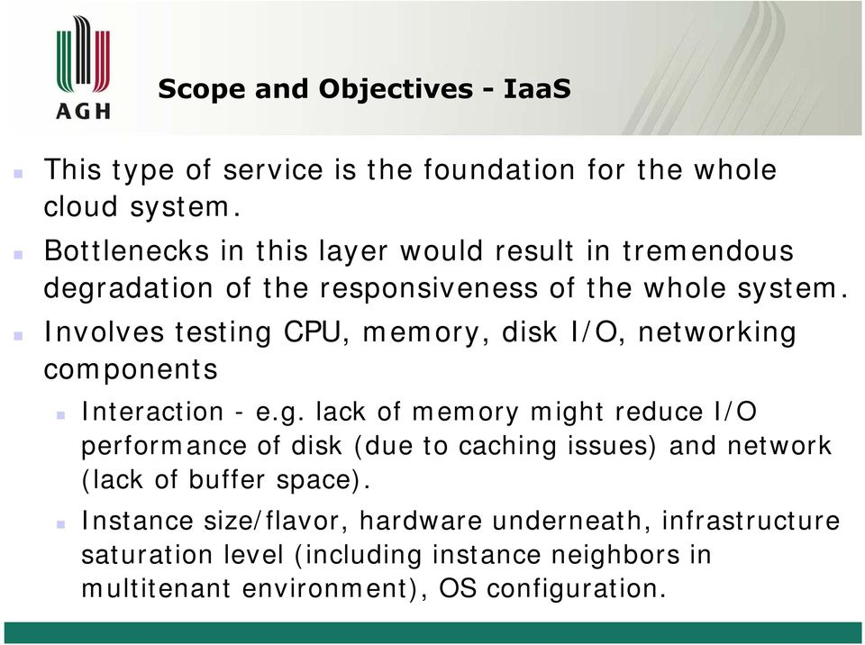 Involves testing CPU, memory, disk I/O, networking components Interaction - e.g. lack of memory might reduce I/O performance of disk (due to caching issues) and network (lack of buffer space).