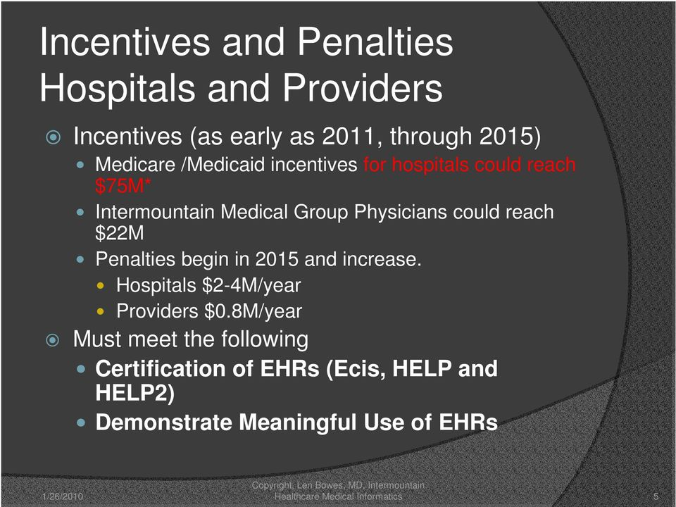 Penalties begin in 2015 and increase. Hospitals $2-4M/year Providers $0.