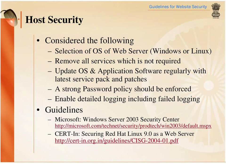 detailed logging including failed logging Guidelines Microsoft: Windows Server 2003 Security Center http://microsoft.