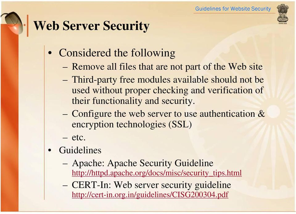 Configure the web server to use authentication & encryption technologies (SSL) etc.