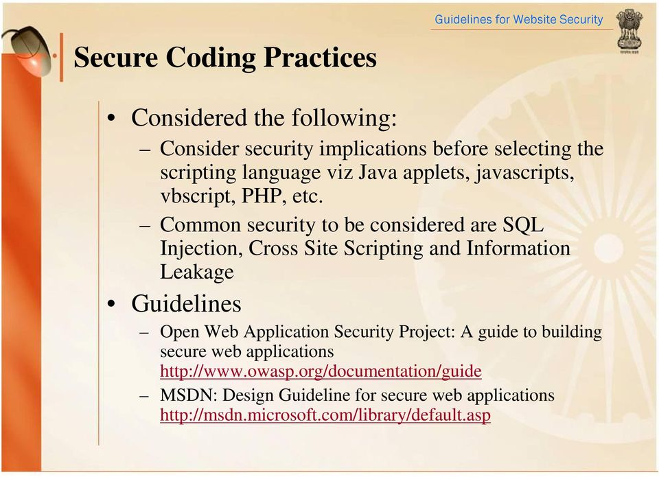 Common security to be considered are SQL Injection, Cross Site Scripting and Information Leakage Guidelines Open Web