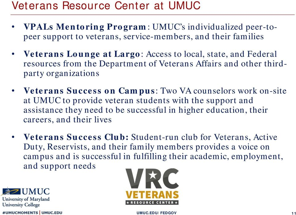 on-site at UMUC to provide veteran students with the support and assistance they need to be successful in higher education, their careers, and their lives Veterans Success Club: